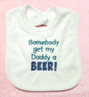 Embroidered Somebody get my daddy a beer baby bib